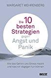 Die 10 besten Strategien gegen Angst und Panik: Wie das Gehirn uns Stress macht und was wir dagegen tun können, von Margaret Wehrenberg